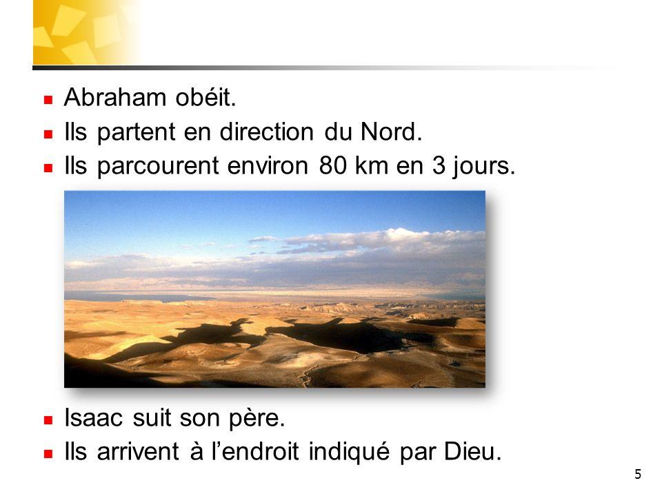 Abraham obéit.Ils partent en direction du Nord. Ils parcourent environ 80 km en 3 jours. Isaac suit son père.