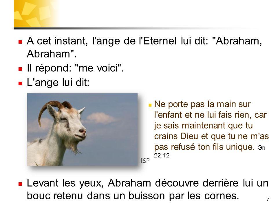 A cet instant, l ange de l Eternel lui dit: Abraham, Abraham .