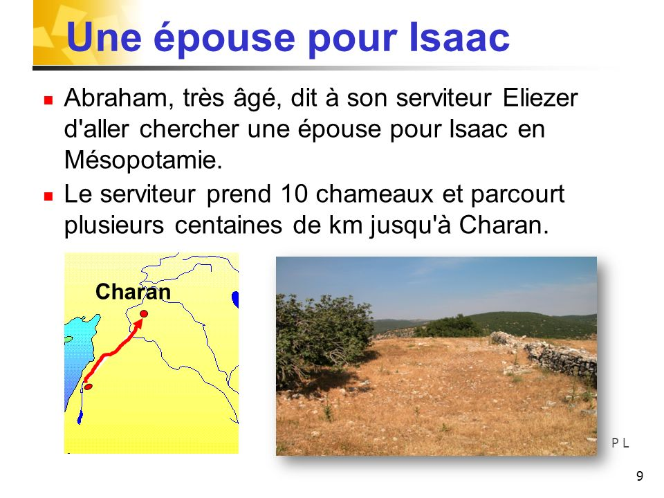 Une épouse pour IsaacAbraham, très âgé, dit à son serviteur Eliezer d aller chercher une épouse pour Isaac en Mésopotamie.