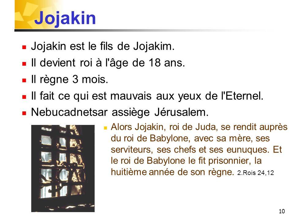 Jojakin Jojakin est le fils de Jojakim.