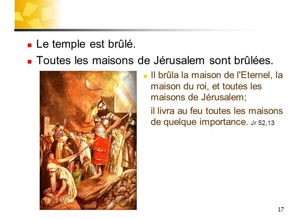 Toutes les maisons de Jérusalem sont brûlées.