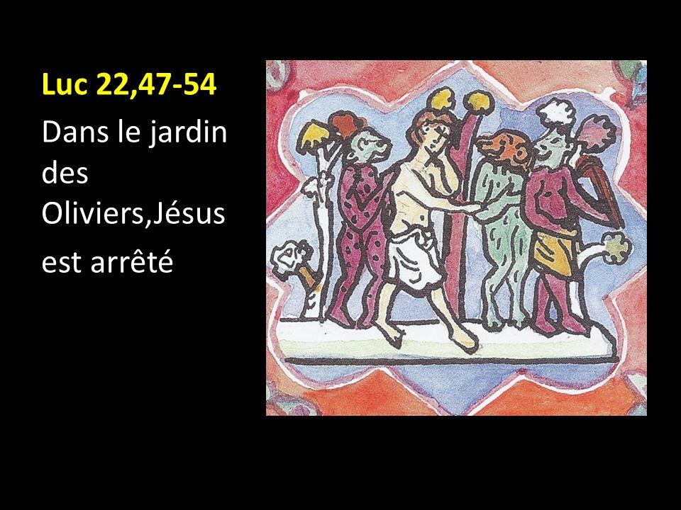 Luc 22,47-54 Dans le jardin des Oliviers,Jésus est arrêté