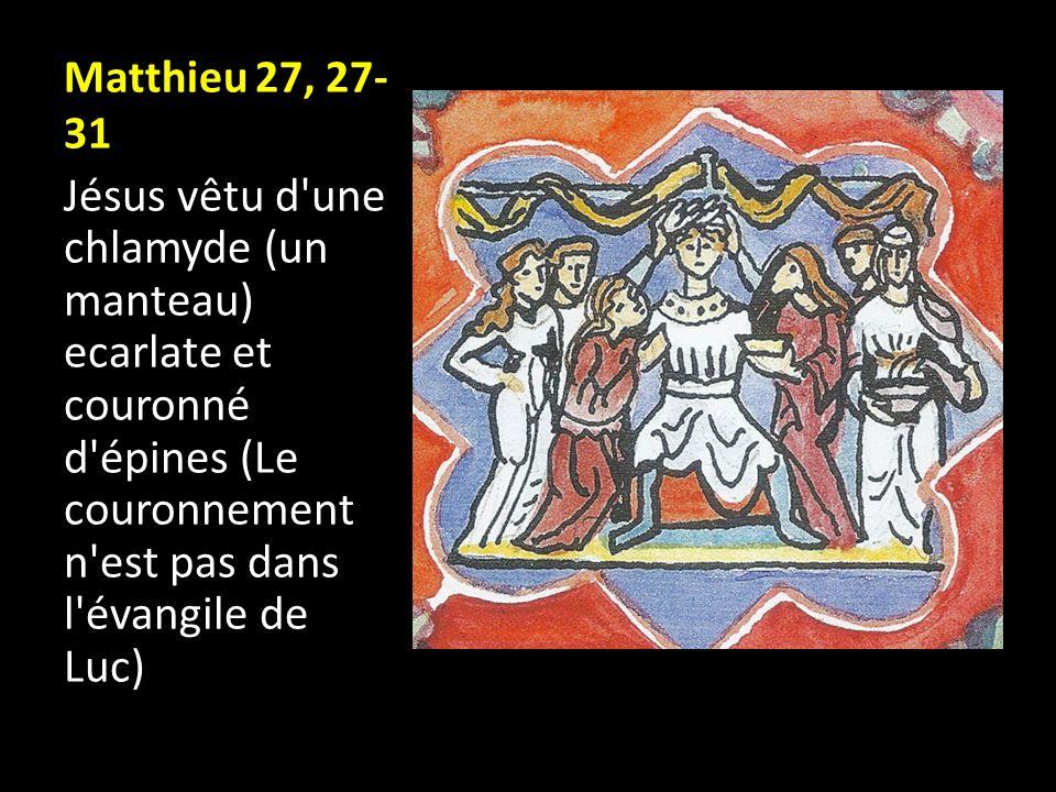 Matthieu 27, 27-31 Jésus vêtu d une chlamyde (un manteau) ecarlate et couronné d épines (Le couronnement n est pas dans l évangile de Luc)