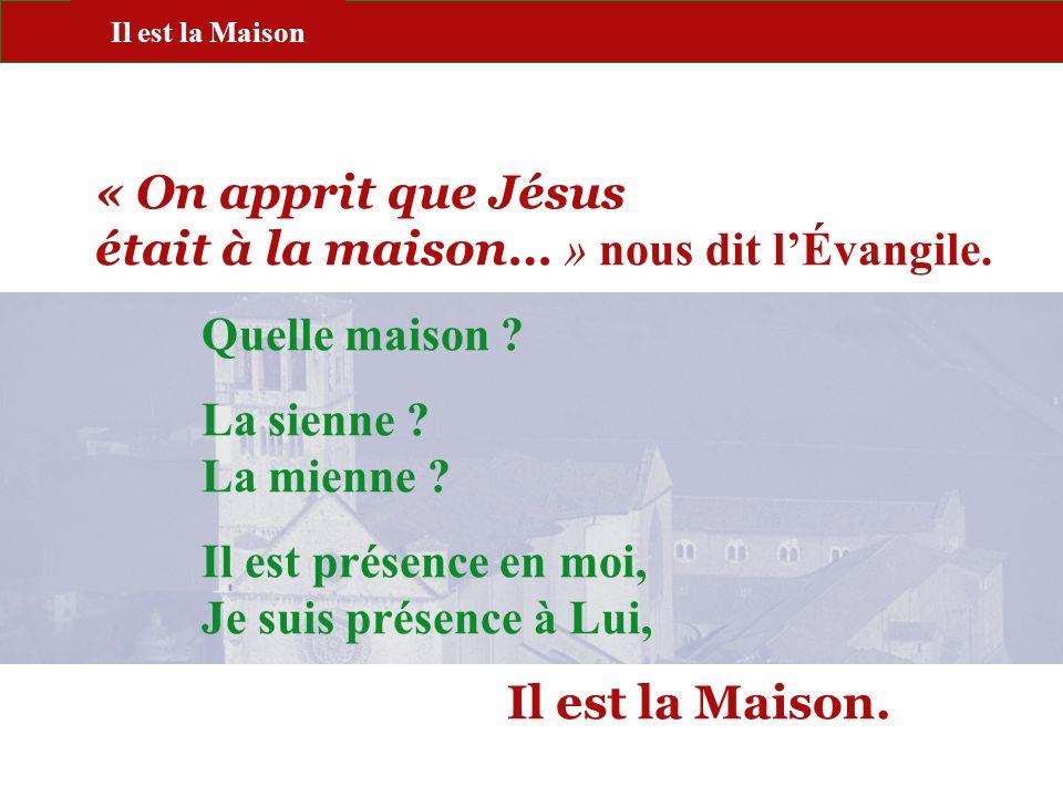 « On apprit que Jésus était à la maison… » nous dit l'Évangile.
