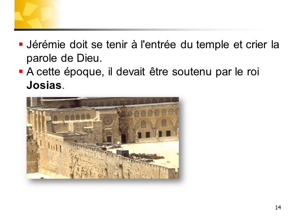 Jérémie doit se tenir à l entrée du temple et crier la parole de Dieu.