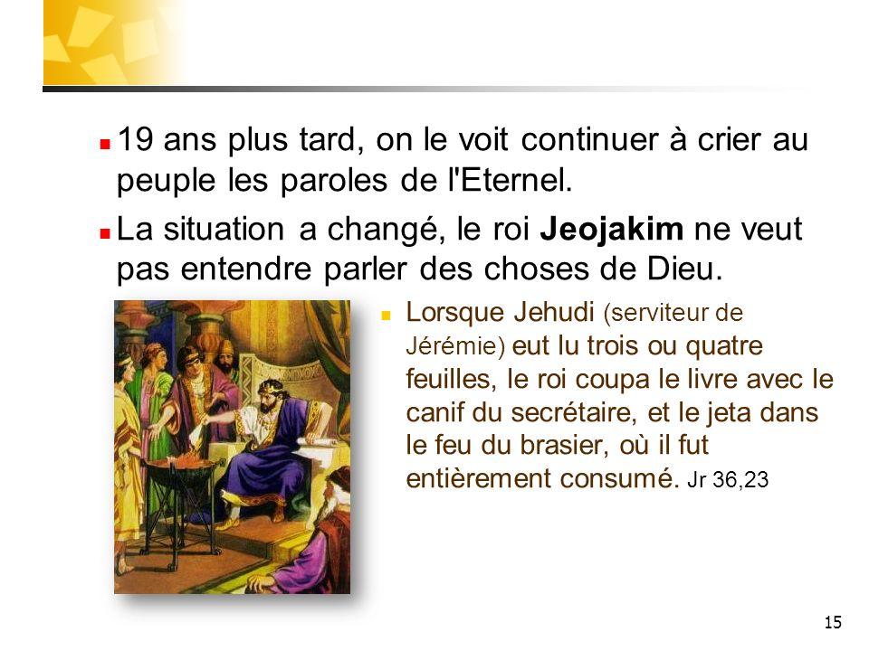 19 ans plus tard, on le voit continuer à crier au peuple les paroles de l Eternel.