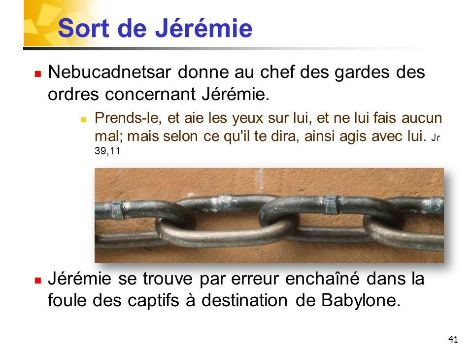 Sort de JérémieNebucadnetsar donne au chef des gardes des ordres concernant Jérémie.