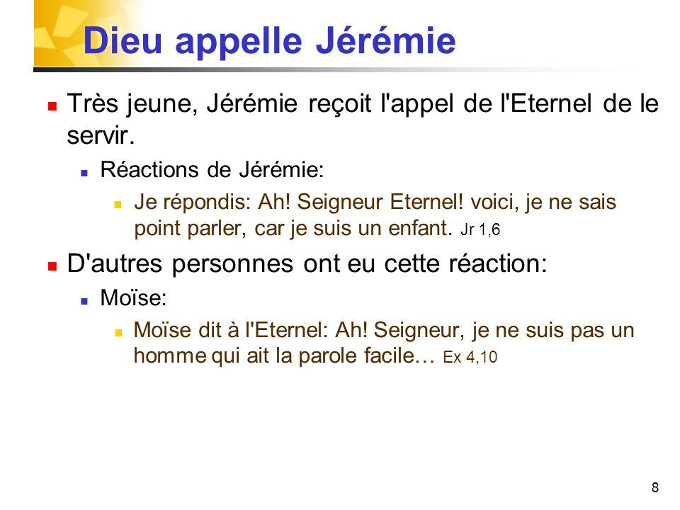 Dieu appelle JérémieTrès jeune, Jérémie reçoit l appel de l Eternel de le servir. Réactions de Jérémie: