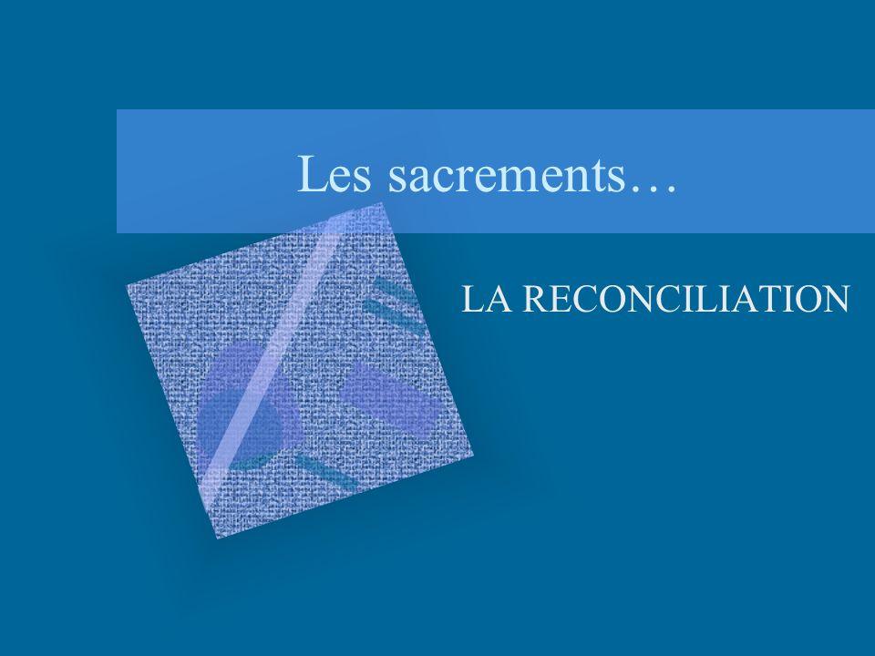 Les sacrements… LA RECONCILIATION