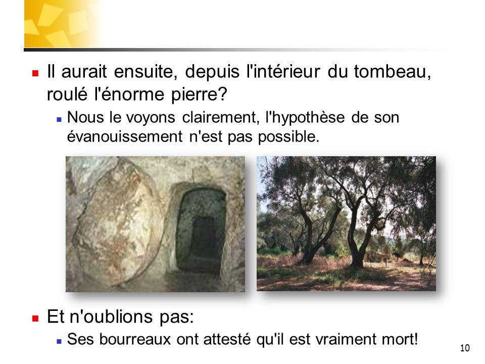 Il aurait ensuite, depuis l intérieur du tombeau, roulé l énorme pierre