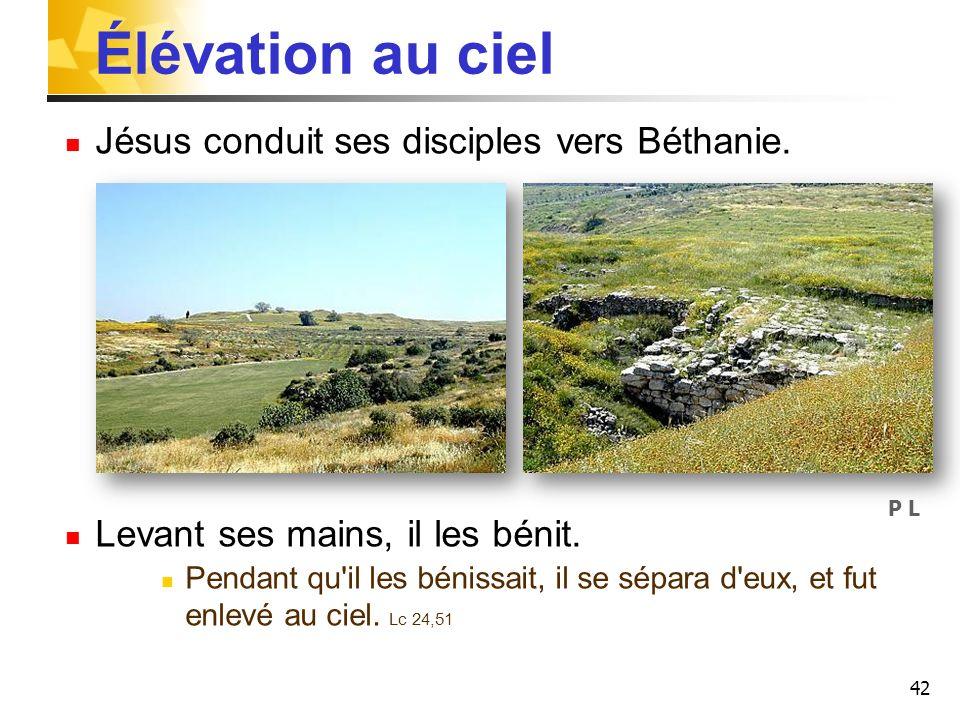 Élévation au ciel Jésus conduit ses disciples vers Béthanie.