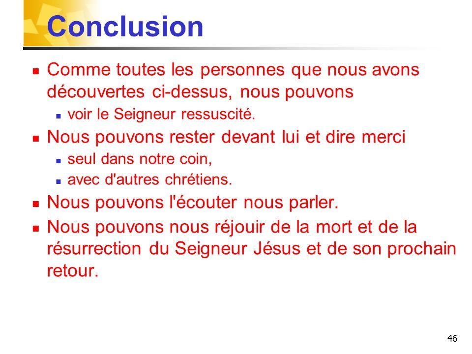 Conclusion Comme toutes les personnes que nous avons découvertes ci-dessus, nous pouvons. voir le Seigneur ressuscité.