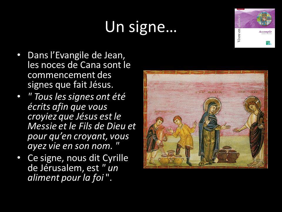 Un signe… Dans l'Evangile de Jean, les noces de Cana sont le commencement des signes que fait Jésus.