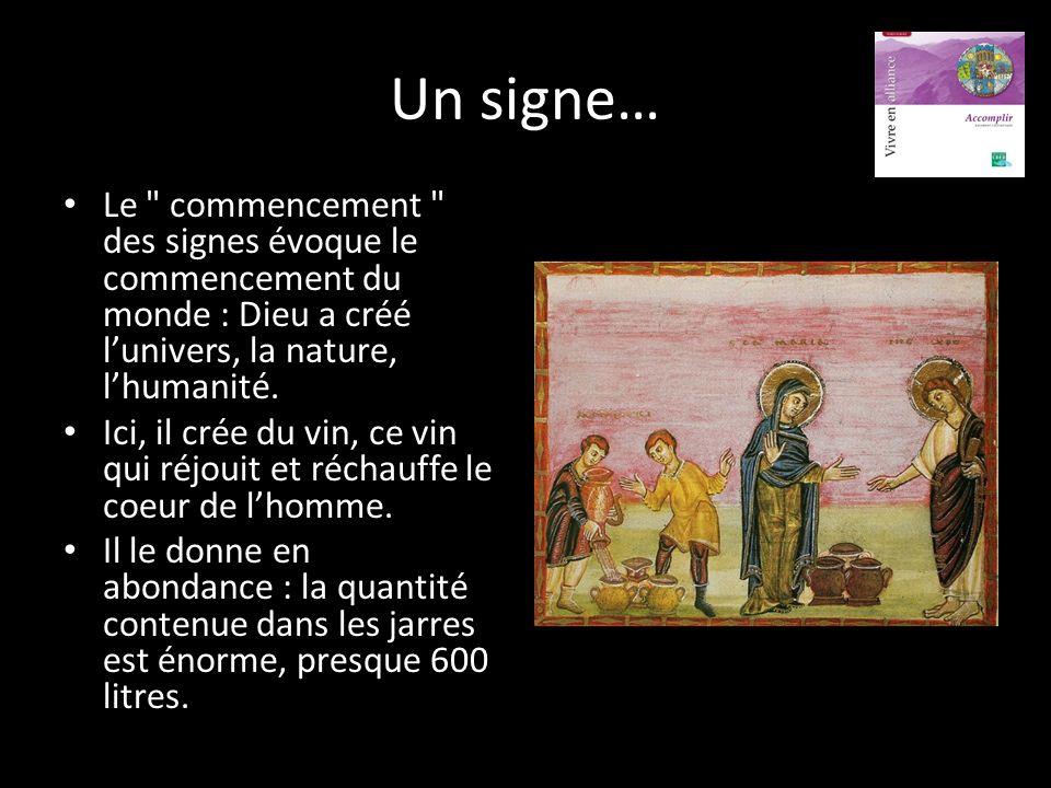 Un signe… Le commencement des signes évoque le commencement du monde : Dieu a créé l'univers, la nature, l'humanité.