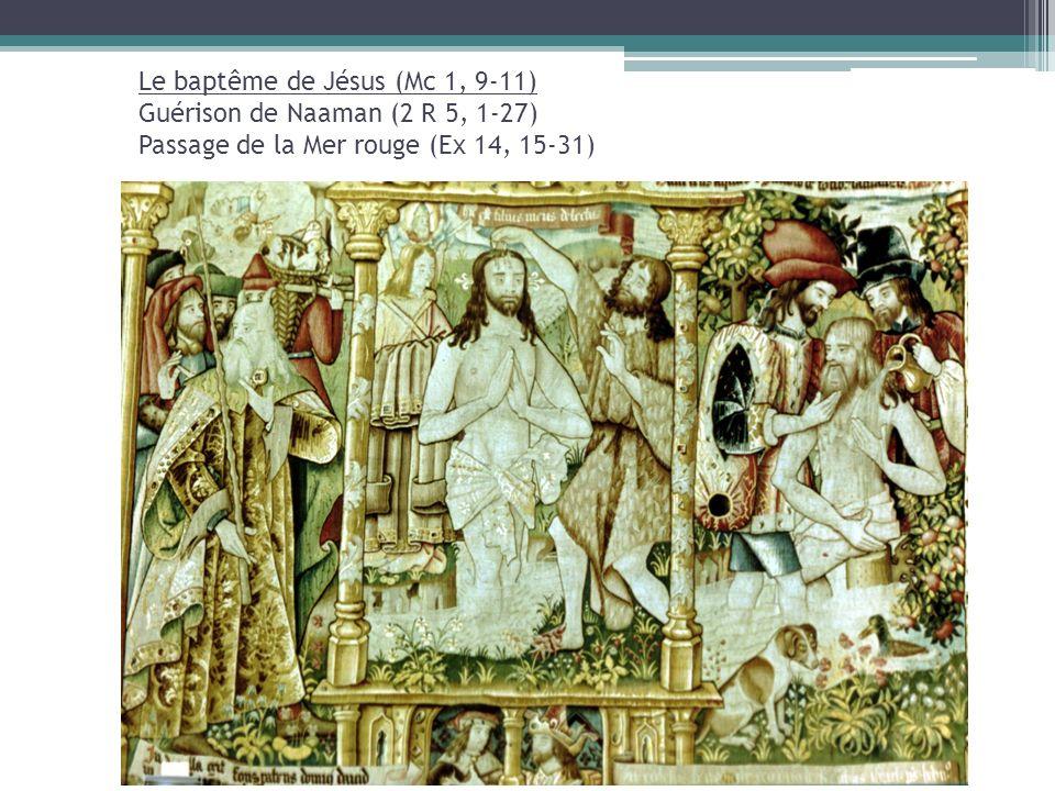 Le baptême de Jésus (Mc 1, 9-11) Guérison de Naaman (2 R 5, 1-27) Passage de la Mer rouge (Ex 14, 15-31)
