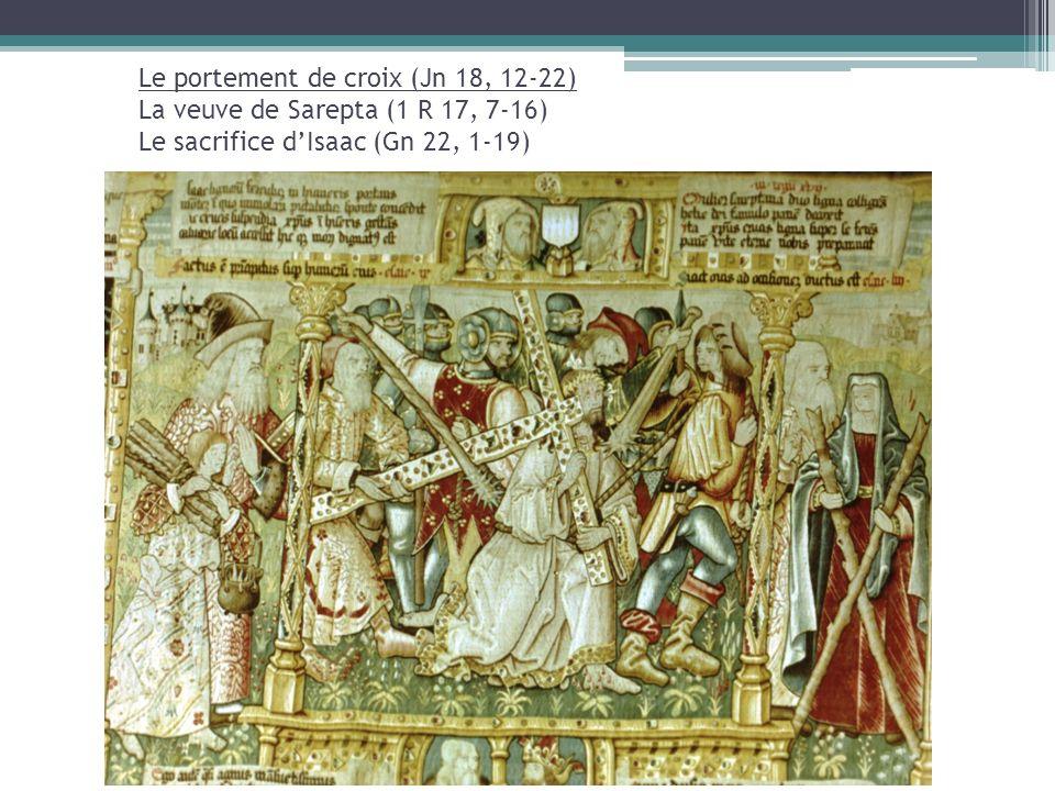 Le portement de croix (Jn 18, 12-22) La veuve de Sarepta (1 R 17, 7-16) Le sacrifice d'Isaac (Gn 22, 1-19)