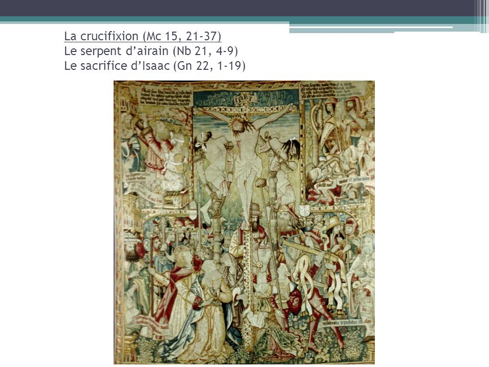 La crucifixion (Mc 15, 21-37) Le serpent d'airain (Nb 21, 4-9) Le sacrifice d'Isaac (Gn 22, 1-19)