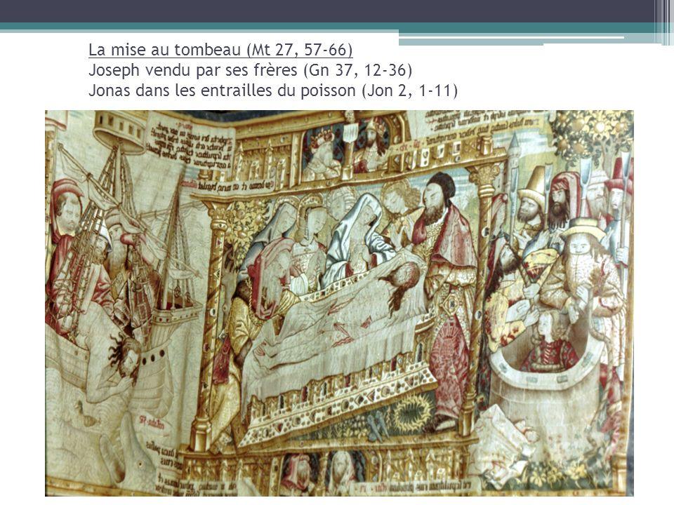 La mise au tombeau (Mt 27, 57-66) Joseph vendu par ses frères (Gn 37, 12-36) Jonas dans les entrailles du poisson (Jon 2, 1-11)