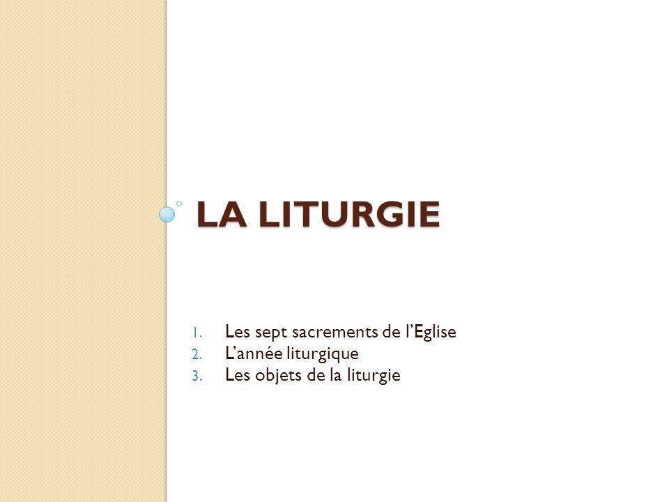 La liturgie Les sept sacrements de l'Eglise L'année liturgique