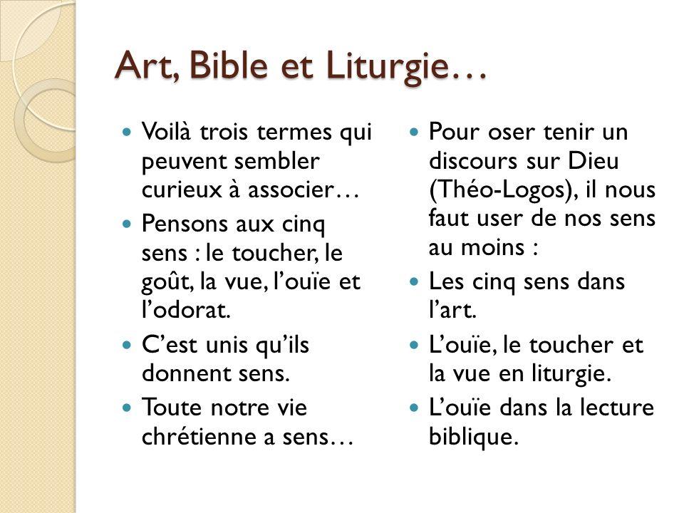 Art, Bible et Liturgie… Voilà trois termes qui peuvent sembler curieux à associer…