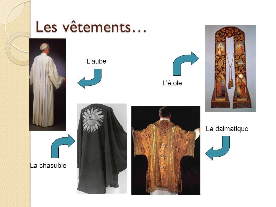 Les vêtements… L'aube L'étole La dalmatique La chasuble