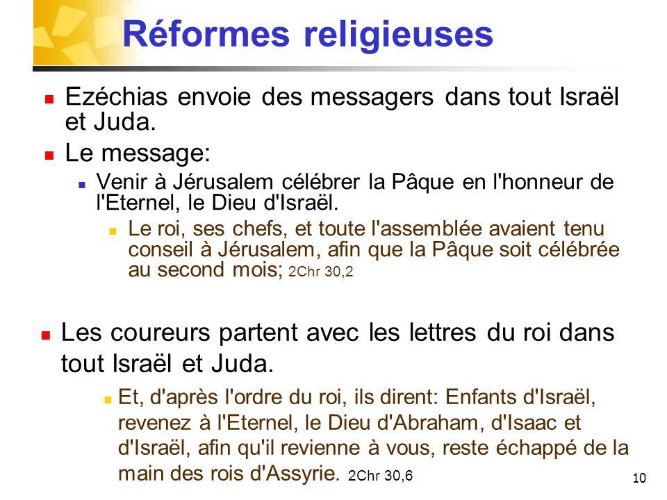 Réformes religieuses Ezéchias envoie des messagers dans tout Israël et Juda. Le message: