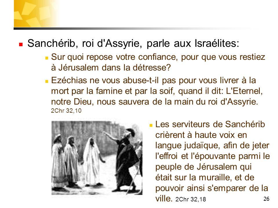 Sanchérib, roi d Assyrie, parle aux Israélites: