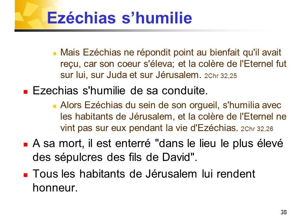 Ezéchias s'humilie Ezechias s humilie de sa conduite.