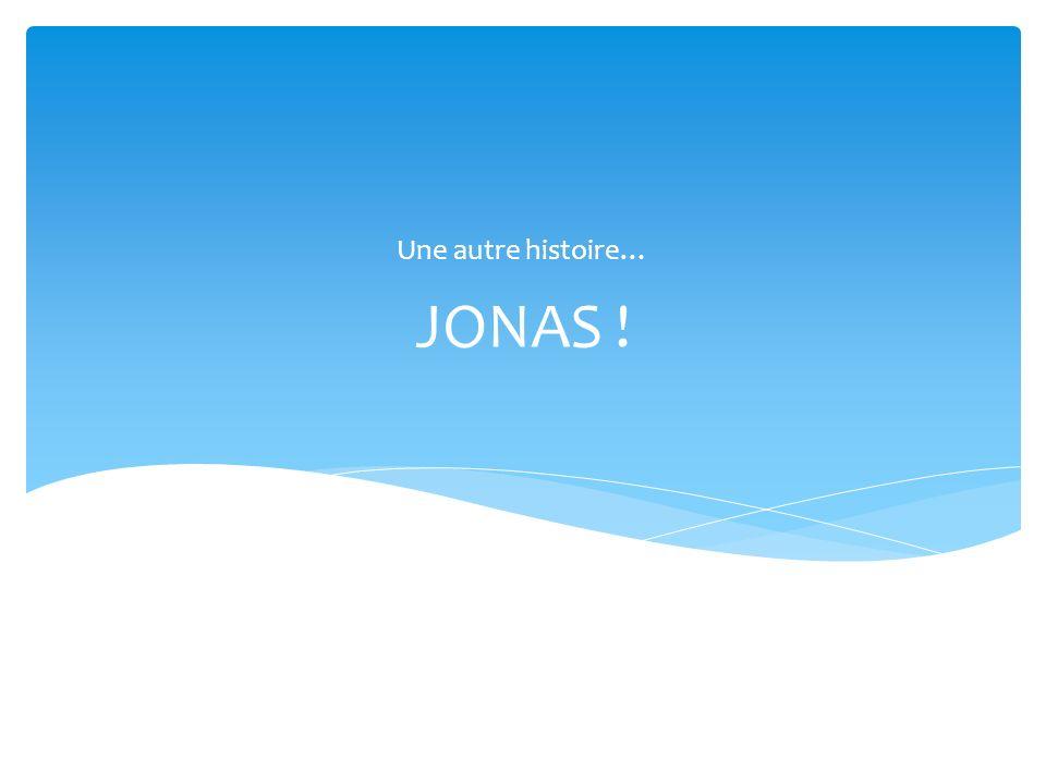 Une autre histoire… JONAS !