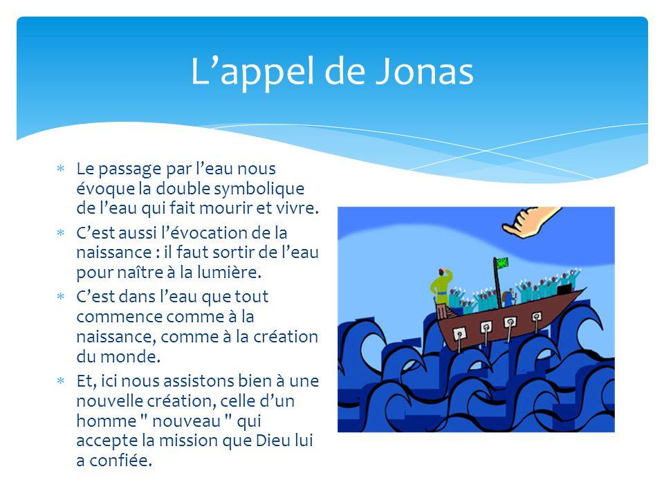 L'appel de Jonas Le passage par l'eau nous évoque la double symbolique de l'eau qui fait mourir et vivre.
