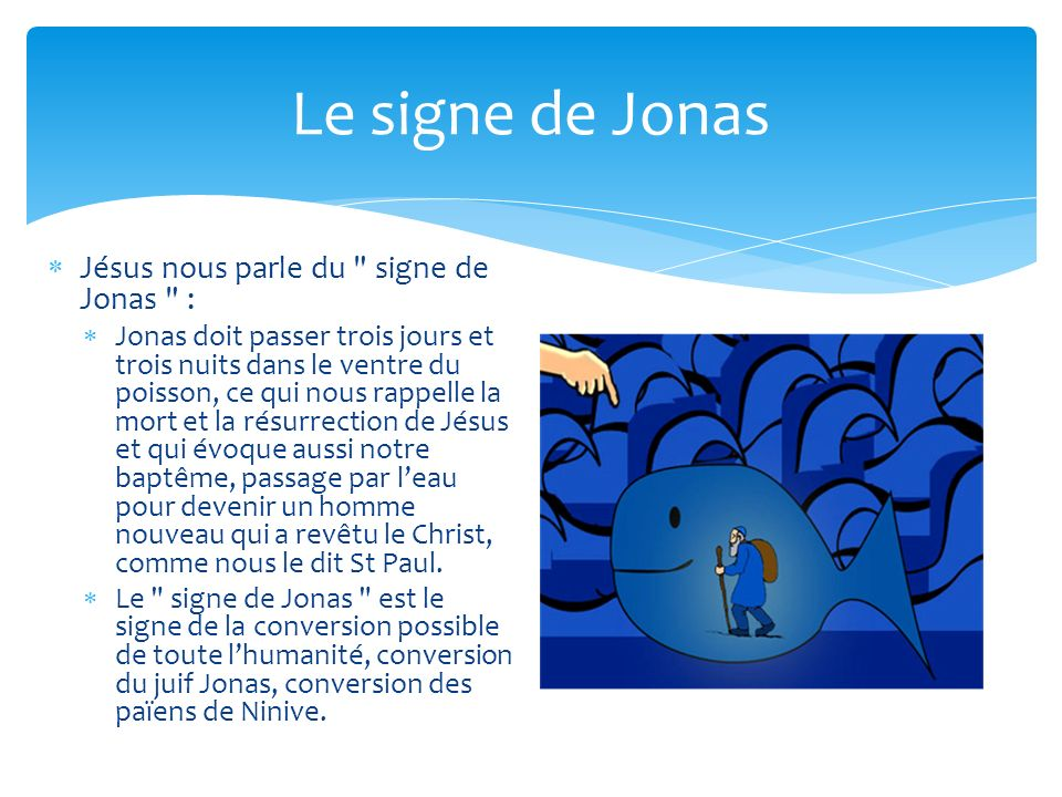 Le signe de Jonas Jésus nous parle du signe de Jonas :