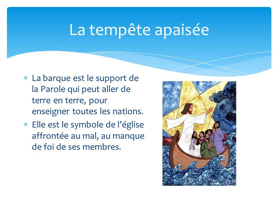 La tempête apaisée La barque est le support de la Parole qui peut aller de terre en terre, pour enseigner toutes les nations.