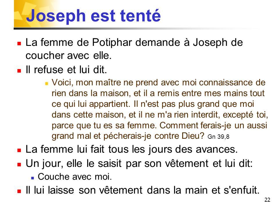 Joseph est tentéLa femme de Potiphar demande à Joseph de coucher avec elle. Il refuse et lui dit.