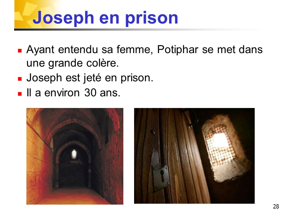 Joseph en prison Ayant entendu sa femme, Potiphar se met dans une grande colère. Joseph est jeté en prison.