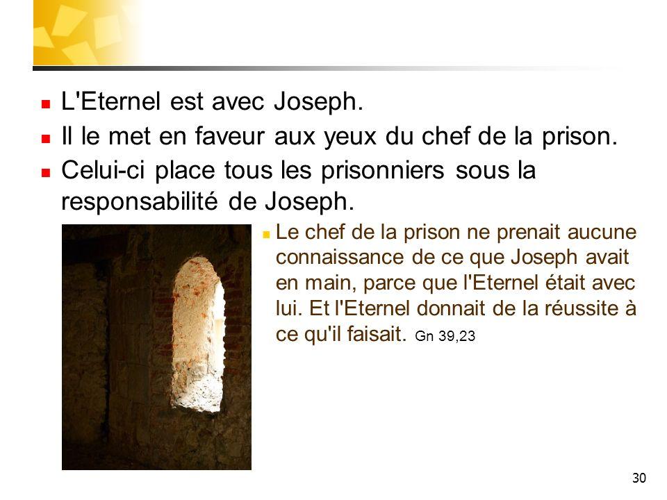 L Eternel est avec Joseph.