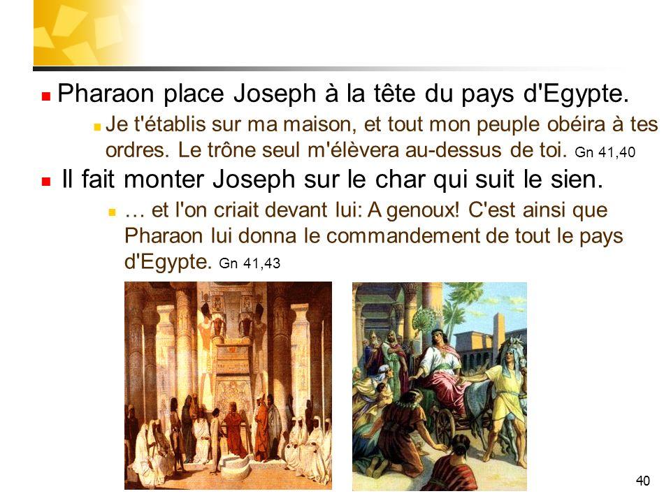 Pharaon place Joseph à la tête du pays d Egypte.