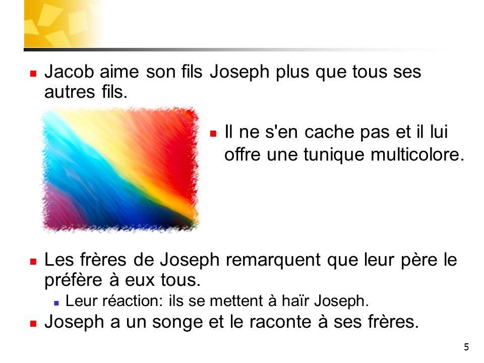 Jacob aime son fils Joseph plus que tous ses autres fils.