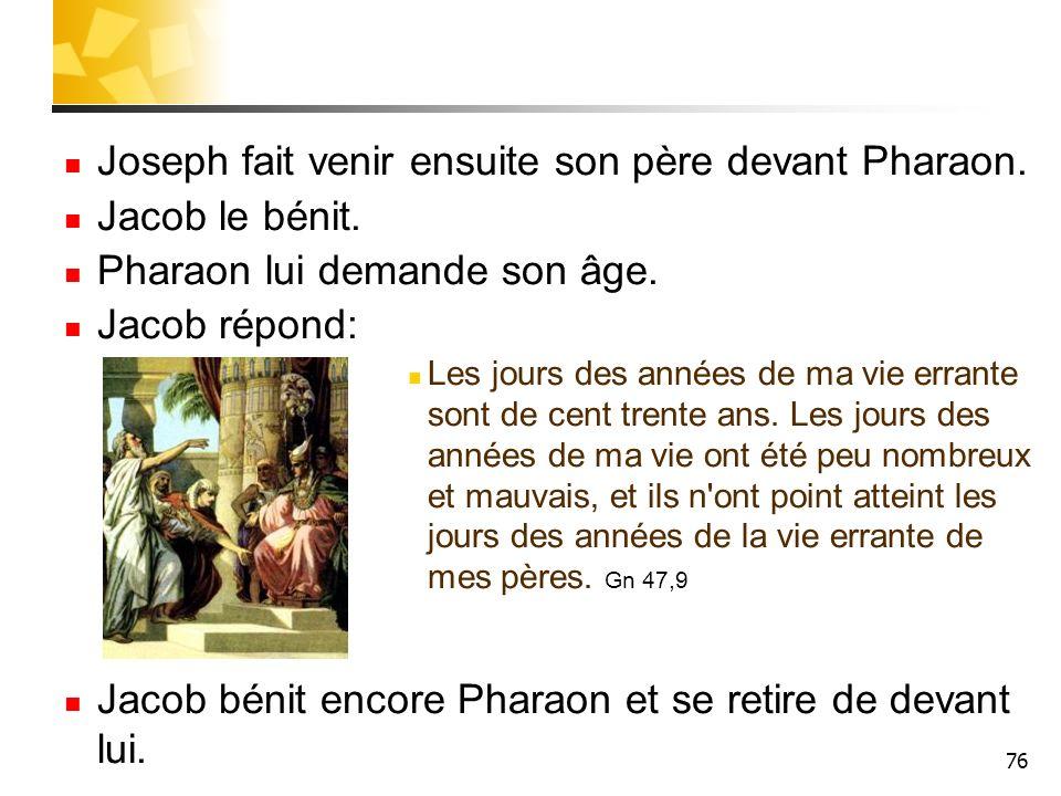 Joseph fait venir ensuite son père devant Pharaon. Jacob le bénit.