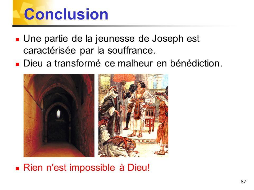 Conclusion Une partie de la jeunesse de Joseph est caractérisée par la souffrance. Dieu a transformé ce malheur en bénédiction.