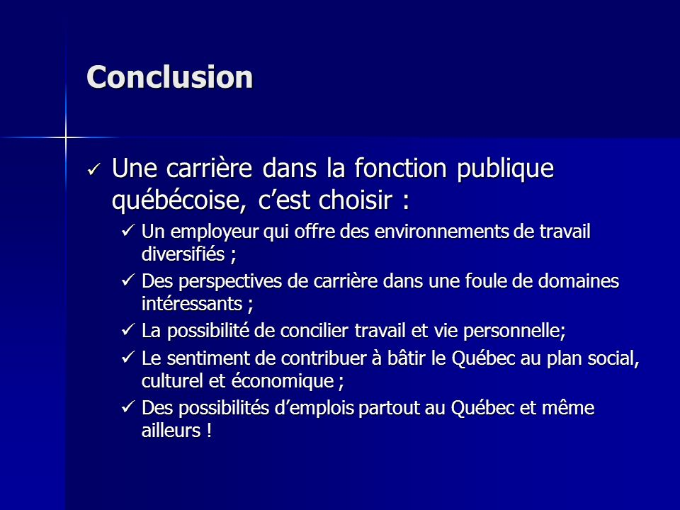 Conclusion Une carrière dans la fonction publique québécoise, c'est choisir : Un employeur qui offre des environnements de travail diversifiés ;