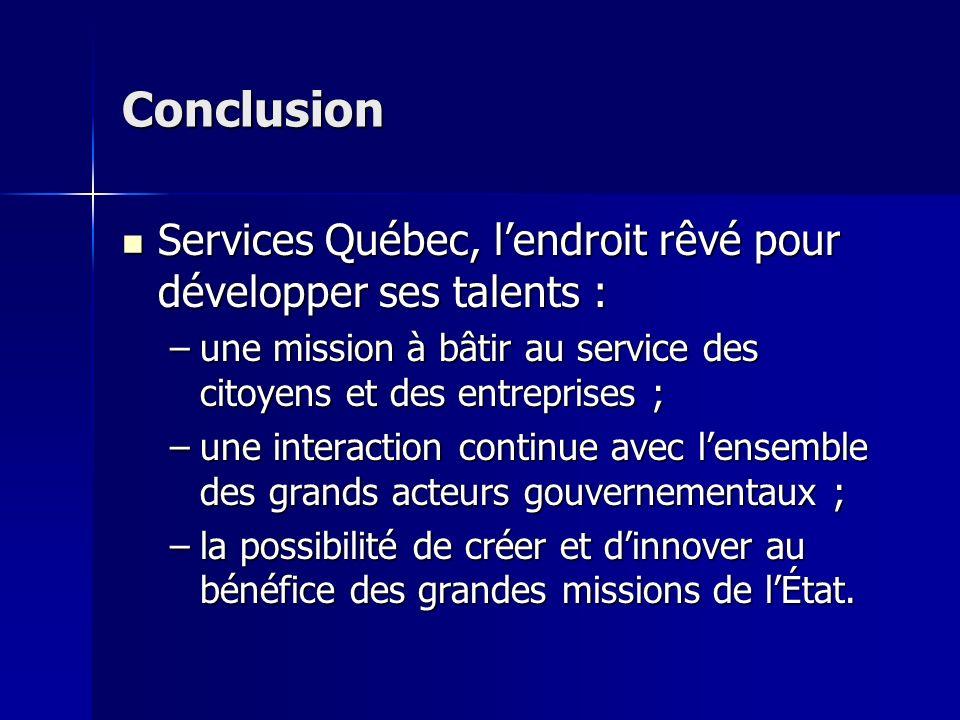 Conclusion Services Québec, l'endroit rêvé pour développer ses talents : une mission à bâtir au service des citoyens et des entreprises ;