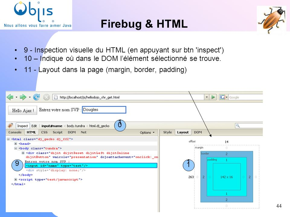 Firebug & HTML9 - Inspection visuelle du HTML (en appuyant sur btn inspect ) 10 – Indique où dans le DOM l'élément sélectionné se trouve.
