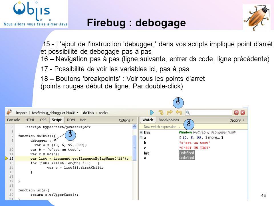 Firebug : debogage15 - L ajout de l instruction debugger; dans vos scripts implique point d arrêt.