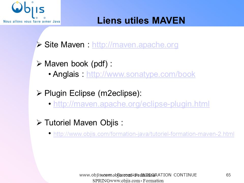 Liens utiles MAVEN Site Maven : http://maven.apache.org