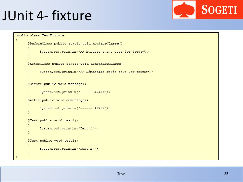 JUnit 4- fixture Tests 35 public class TestFixture {