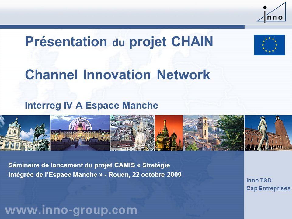 Présentation du projet CHAIN Channel Innovation Network Interreg IV A Espace Manche