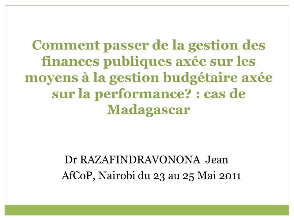 Comment passer de la gestion des finances publiques axée sur les moyens à la gestion budgétaire axée sur la performance : cas de Madagascar