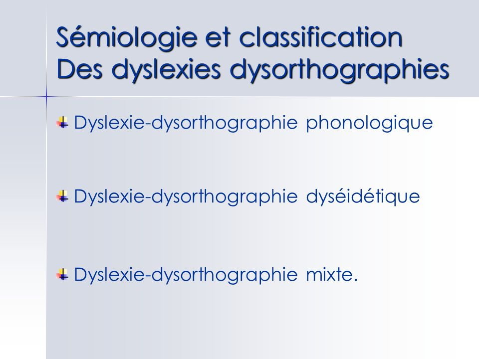 Sémiologie et classification Des dyslexies dysorthographies
