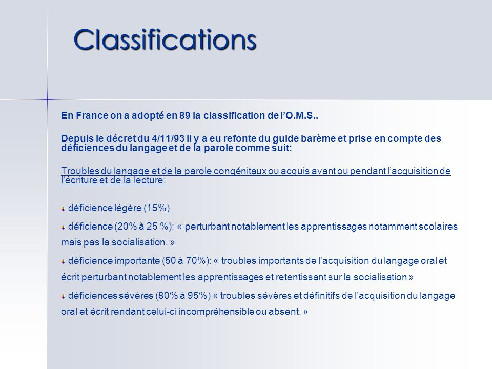 Classifications En France on a adopté en 89 la classification de l'O.M.S..