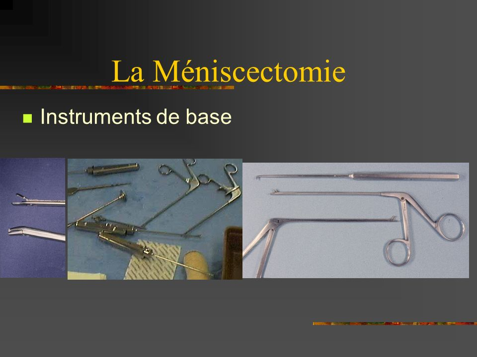 La Méniscectomie Instruments de base
